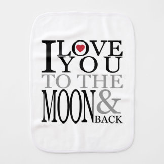 I Love You To The Moon And Back Burp Cloth