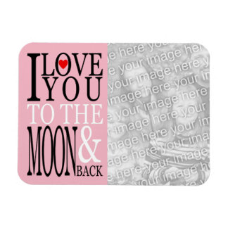 I Love You to the Moon and Back Photo Magnet