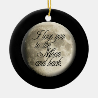 I Love You to the Moon and Back Realistic Lunar Round Ceramic Ornament