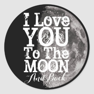 I Love You To The Moon And Back Round Sticker