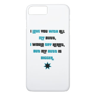 I love you with all my butt iPhone 7 plus case