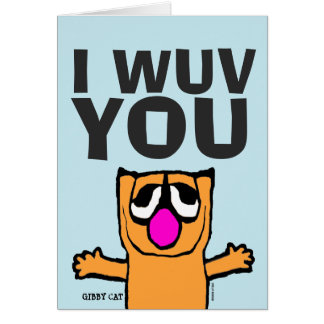 I LOVE YOU (WUV) Gibby Cat Greeting cards