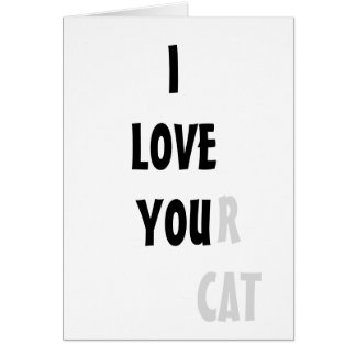 I LOVE YOUr cat card funny