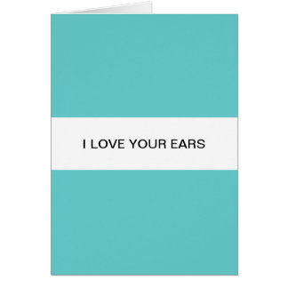 I love your ears greeting card