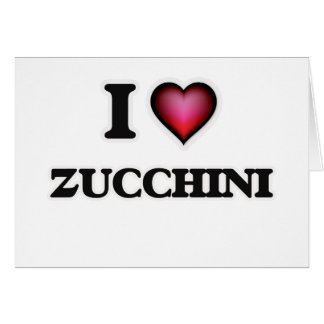 I Love Zucchini Card