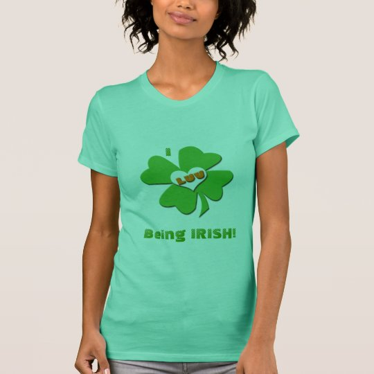 I Luv Being Irish T-shirt