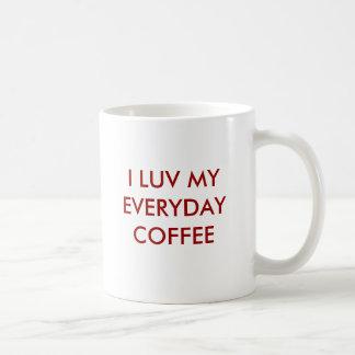 I LUV MY EVERYDAY  COFFEE BASIC WHITE MUG