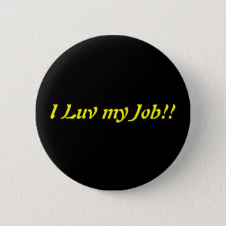 I Luv my Job 2 Inch Round Button