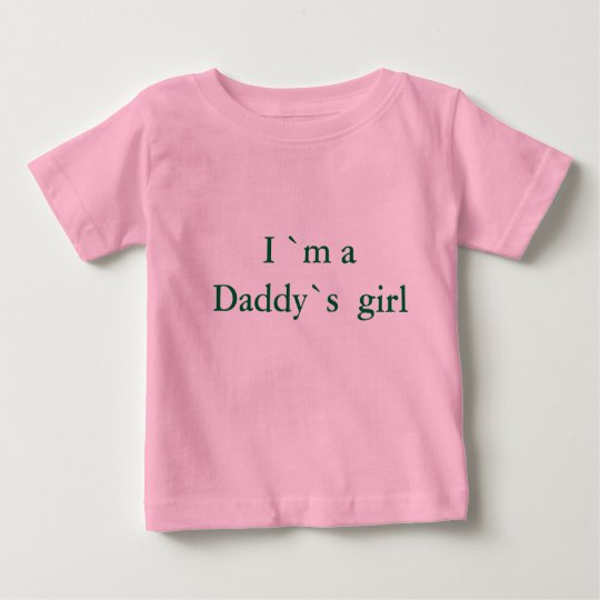 I `m a Daddy`s  girl Baby T-Shirt