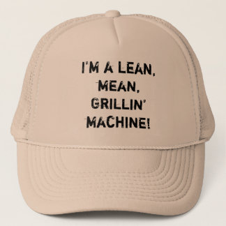 I'm a lean, mean, Grillin' machine! Trucker Hat