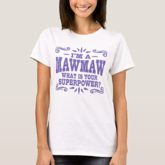 I'm A MawMaw What Is Your Superpower T-Shirt