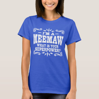 I'm A MeeMaw What Is Your Superpower T-Shirt