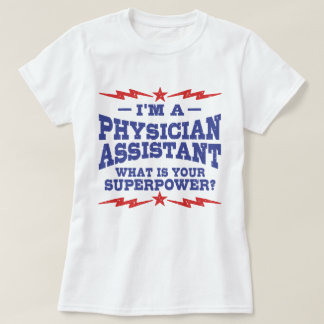 I'm A Physician Assistant What Is Your Superpower T-Shirt