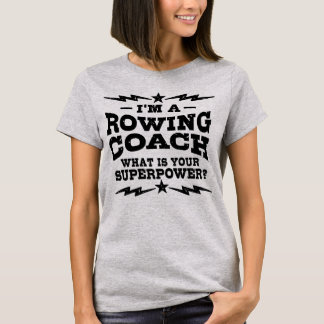 I'm a Rowing Coach what is your Superpower T-Shirt