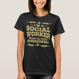 I'm A Social Worker What Is Your Superpower T-Shirt