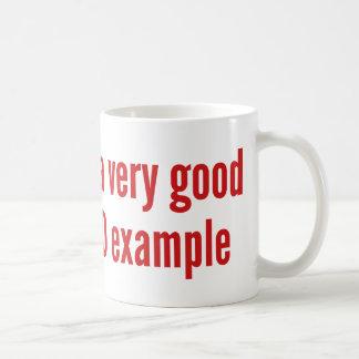 I'm A Very Good BAD Example Coffee Mug