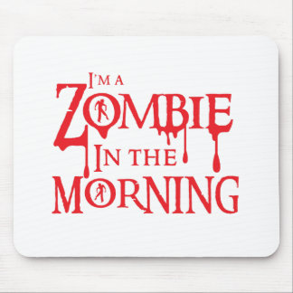 I m a ZOMBIE in the morning Mousepad