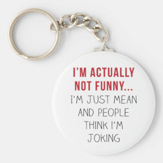 I'm actually not funny… I'm just mean... Basic Round Button Keychain