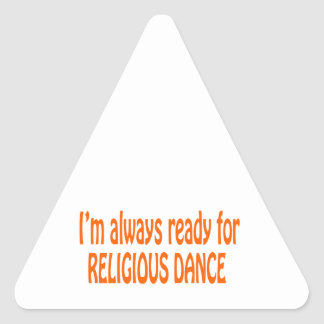 I m always ready for Religious dance Triangle Stickers
