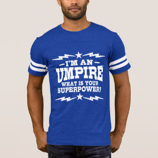 I'm An Umpire What Is Your Superpower T-Shirt