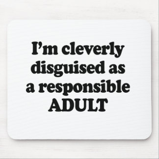 I m cleverly disguised as a responsible adult mousepad
