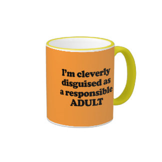 I m cleverly disguised as a responsible adult mugs