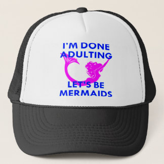 I'm Done Adulting Let's Be Mermaids Trucker Hat