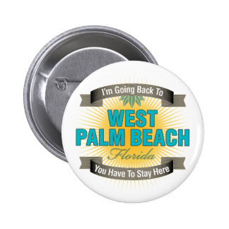 I m Going Back To West Palm Beach Pinback Buttons