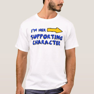 """""""I'm her supporting character"""" T-Shirt"""