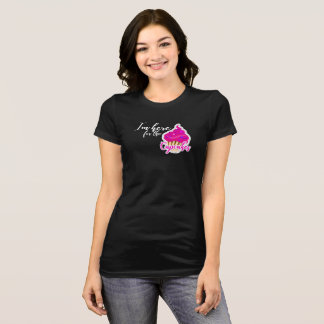 I'm Here for the Cupcakes T-Shirt