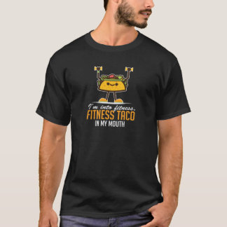 I'm Into Fitness Taco In My Mouth T-Shirt