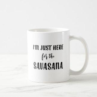 I'm Just Here for the Savasana Yoga Mug