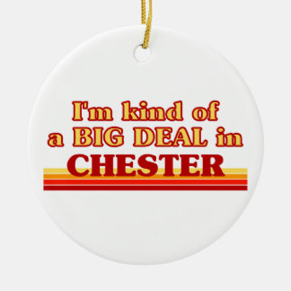 I´m kind of a big deal in Chester Ceramic Ornament