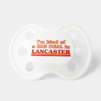 I´m kind of a big deal in Lancaster Pacifier