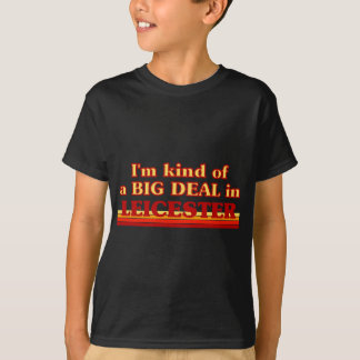 I´m kind of a big deal in Leicester T-Shirt