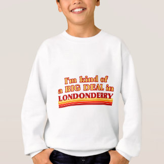 I´m kind of a big deal in Londonderry Sweatshirt