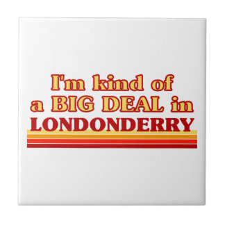 I´m kind of a big deal in Londonderry Tile