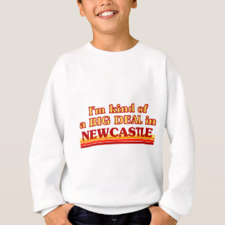 I´m kind of a big deal in Newcastle Sweatshirt