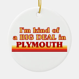 I´m kind of a big deal in Plymouth Ceramic Ornament