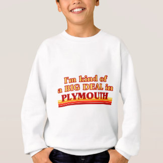 I´m kind of a big deal in Plymouth Sweatshirt