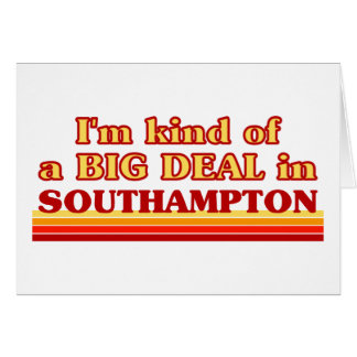 I´m kind of a big deal in Southampton Card
