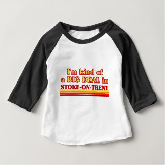 I´m kind of a big deal in Stoke-on-Trent Baby T-Shirt