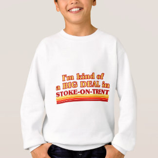 I´m kind of a big deal in Stoke-on-Trent Sweatshirt