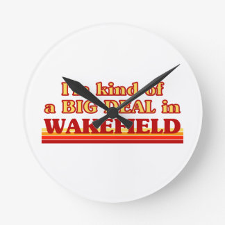 I´m kind of a big deal in Wakefield Round Clock