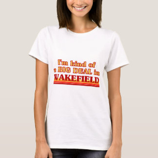 I´m kind of a big deal in Wakefield T-Shirt