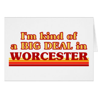 I´m kind of a big deal in Worcester Card