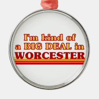 I´m kind of a big deal in Worcester Metal Ornament