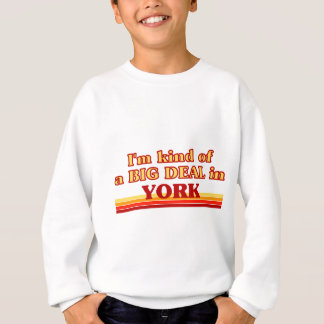 I´m kind of a big deal in York Sweatshirt