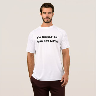 I'm Kismet of Muri not Love p93 T-Shirt