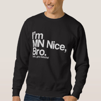 I'm MN Nice Bro Yeah You Betcha Funny Sweatshirt